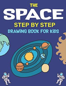 portada The Space Step by Step Drawing Book for Kids: Explore, fun With Learn.   How to Draw Planets, Stars, Astronauts, Space Ships and More! | (Activity.   Amazing Gift for Science & Tech Lovers (libro en Inglés)