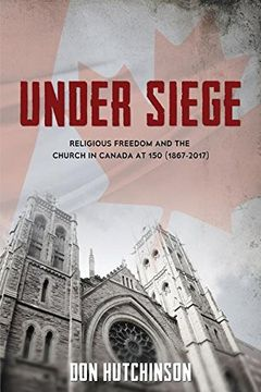 portada Under Siege: Religious Freedom and the Church in Canada at 150 (1867-2017)