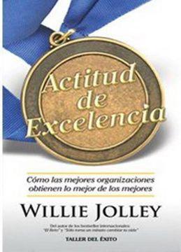 portada Actitud de Excelencia Como las Mejores Organizaciones o  Btienen lo Mejor de los Mejores