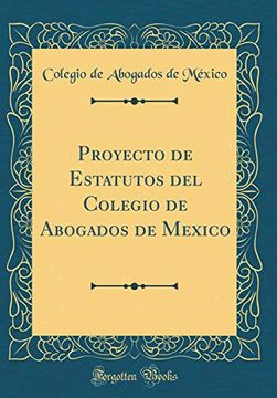 portada Proyecto de Estatutos del Colegio de Abogados de Mexico (Classic Reprint)
