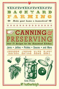 portada Backyard Farming: Canning & Preserving: Over 75 Recipes for the Homestead Kitchen (libro en Inglés)