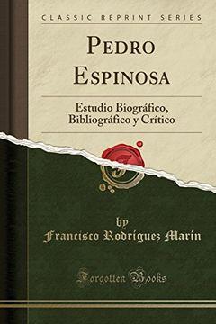 portada Pedro Espinosa: Estudio Biográfico, Bibliográfico y Crítico (Classic Reprint)