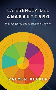 portada La Esencia del Anabautismo: Diez Rasgos de una fe Cristiana Singular (libro en Inglés)
