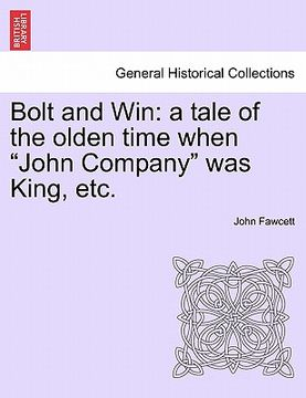 "portada bolt and win: a tale of the olden time when ""john company"" was king, etc."