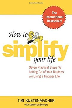 portada How to Simplify Your Life: Seven Practical Steps to Letting go of Your Burdens and Living a Happier Life (libro en Inglés)