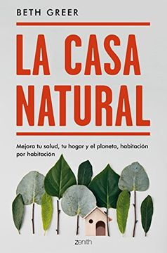 portada La casa natural: Mejora tu salud, tu hogar y el planeta, habitación por habitación (Zenith Green)