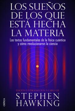 portada Los Sueños de los que Está Hecha la Materia: Los Textos Fundamentales de la Física Cuántica y Cómo Revolucionaron la Ciencia
