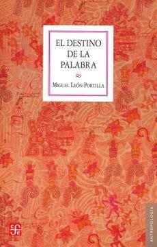 portada El Destino de la Palabra. De la Oralidad y los Codices Mesoamericanos