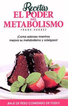 portada Recetas el Poder del Metabolismo por Frank Suárez - Coma Sabroso Mientras Mejora su Metabolismo y Adelgaza