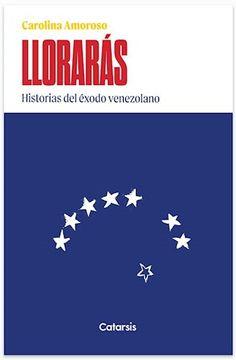 portada Lloraras Historias del Exodo Venezolano