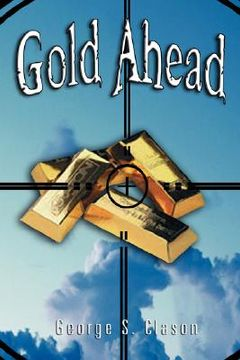portada gold ahead by george s. clason (the author of the richest man in babylon)