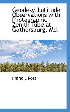 portada geodesy. latitude observations with photographic zenith tube at gathersburg, md.