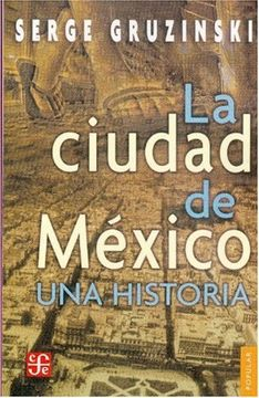 portada La Ciudad de México (Coleccion Popular (Fondo de Cultura Economica))