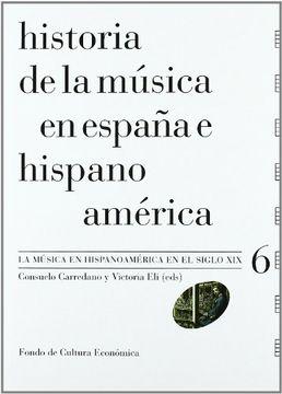 portada Historia de la Música en España e Hispanoamérica, Vol. 6. La Música en Hispanomaérica en el Siglo xix