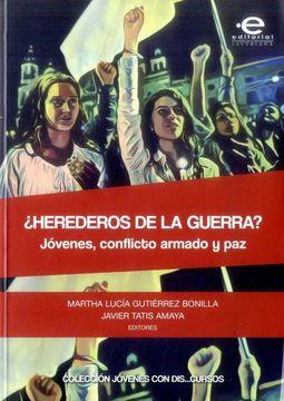 portada HEREDEROS DE LA GUERRA JÓVENES CONFLICTO ARMADO Y PAZ