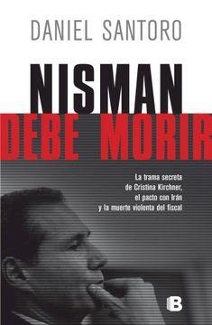 portada Nisman Debe Morir Trama Secreta de Cristina Kirchner el Pacto con Iran y la Muerte del Fiscal (Rusti