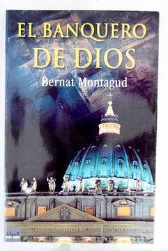 Libro El Banquero De Dios Montagud Piera Bernardo Isbn 51739794 Comprar En Buscalibre