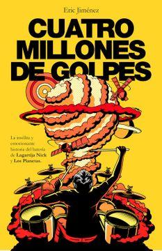 portada Cuatro Millones de Golpes: La Insólita y Emocionante Historia del Batería de Lagartija Nick y los Planetas