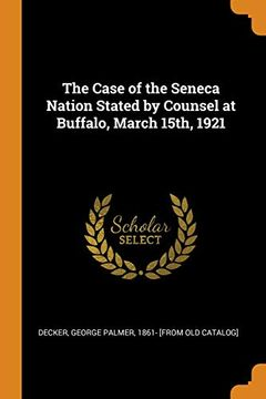 portada The Case of the Seneca Nation Stated by Counsel at Buffalo, March 15Th, 1921 (libro en Inglés)