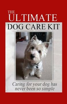portada The Ultimate Dog Care Kit: Caring For Your Dog Has Never Been So Simple
