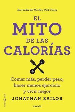 portada Mito de las Calorias Comer mas Perder Peso Hacer Menos Ejercicio y Vivir Mejor