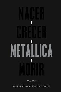 portada Nacer, Crecer, Metallica, Morir: La Mejor y más Apasionante Biografía de Metallica