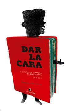 portada Dar la cara: el diseño de portadas en RIL editores 2013 - 2014