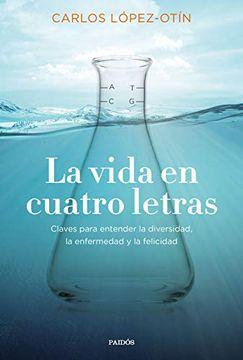 portada La Vida en Cuatro Letras: Claves Para Entender la Diversidad, la Enfermedad y la Felicidad (Contextos)