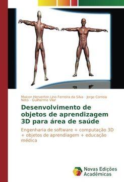 portada Desenvolvimento de objetos de aprendizagem 3D para área de saúde: Engenharia de software + computação 3D + objetos de aprendiagem + educação médica