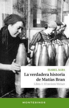 portada La Verdadera Historia de Matias Bran. Libro 1: El Recinto Weiser (Montesinos)