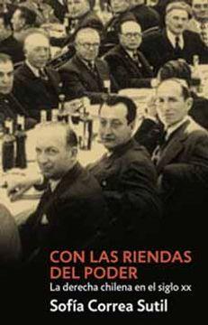portada Con las Riendas del Poder. La Derecha Chilena en el Siglo XX