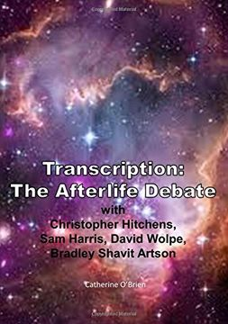 portada Transcription: The Afterlife Debate with Christopher Hitchens, Sam Harris, David Wolpe, Bradley Shavit Artson