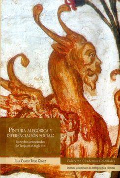 portada PINTURA ALEGORICA Y DIFERENCIACION SOCIAL: LOS TECHOS ARTESONADOS DE TUNJA EN EL SIGLO XVII