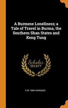 portada A Burmese Loneliness; A Tale of Travel in Burma, the Southern Shan States and Keng Tung (libro en Inglés)
