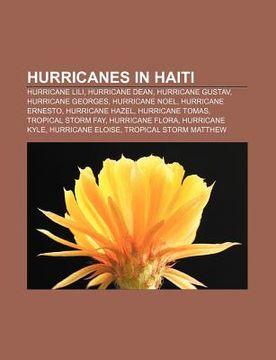 portada hurricanes in haiti: hurricane lili, hurricane dean, hurricane gustav, hurricane georges, hurricane noel, hurricane ernesto, hurricane haze