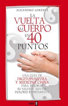 portada La Vuelta al Cuerpo en 40 Puntos: Una Guia de Digitopuntura y med Icina China Para Mejorar su Salud y Aliviar Dolores Rapidamente