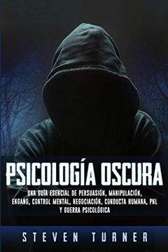 portada Psicología Oscura: Una Guía Esencial de Persuasión, Manipulación, Engaño, Control Mental, Negociación, Conducta Humana, pnl y Guerra Psicológica