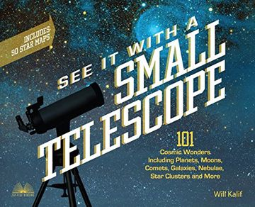 portada See It with a Small Telescope: 101 Cosmic Wonders Including Planets, Moons, Comets, Galaxies, Nebulae, Star Clusters and More