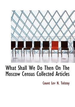 portada what shall we do then on the moscow census collected articles