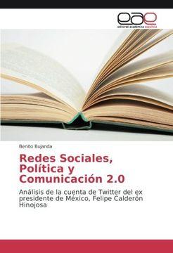 portada Redes Sociales, Política y Comunicación 2.0: Análisis de la cuenta de Twitter del ex presidente de México, Felipe Calderón Hinojosa (Spanish Edition)