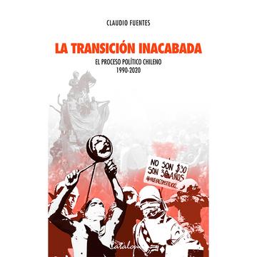 portada La transición inacabada. El proceso político chileno 1990 - 2020