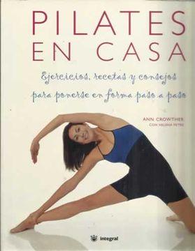 Libro Pilates En Casa Ejercicios Recetas Y Consejos Para Ponerse En Forma Paso A Paso Crowther Ann Isbn 48038932 Comprar En Buscalibre