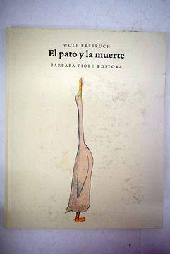 Libro El pato y la muerte, Erlbruch, Wolf, ISBN 52580148