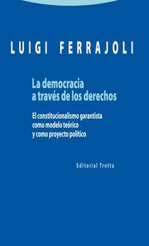 portada La Democracia a Través de los Derechos: El Constitucionalismo Garantista Como Modelo Teórico y Como Proyecto Político (Estructuras y Procesos. Derecho)