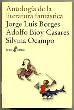 Libro Antologia De La Literatura Fantastica Jorge Luis Borges Silvina Ocampo Adolfo Bioy Casares Isbn 33914394 Comprar En Buscalibre