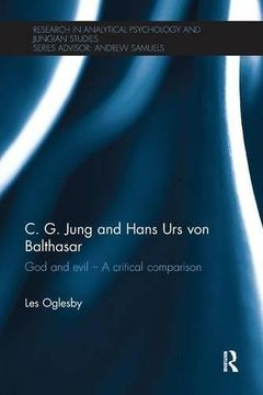 portada C. G. Jung and Hans Urs von Balthasar: God and evil - A critical comparison (Research in Analytical Psychology and Jungian Studies)