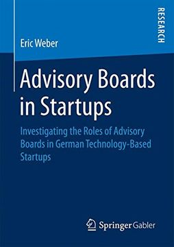 portada Advisory Boards in Startups: Investigating the Roles of Advisory Boards in German Technology-Based Startups