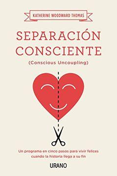 portada Separación Consciente: Un Programa en Cinco Pasos Para Vivir Felices Cuando la Historia Llega a su fin