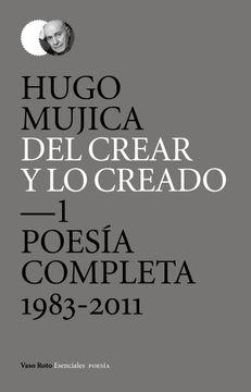 portada Del crear y lo creado 1: Poesía completa, 1983-2011
