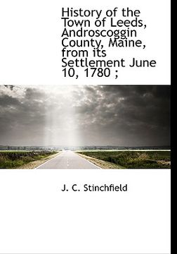 portada history of the town of leeds, androscoggin county, maine, from its settlement june 10, 1780;